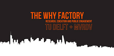 THE WHY FACTORY - TU DELFT + MVRDV